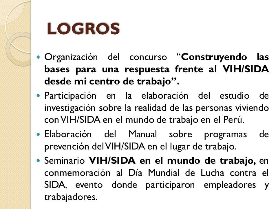 LOGROS Organización del concurso Construyendo las bases para una respuesta frente al VIH/SIDA desde mi centro de trabajo .