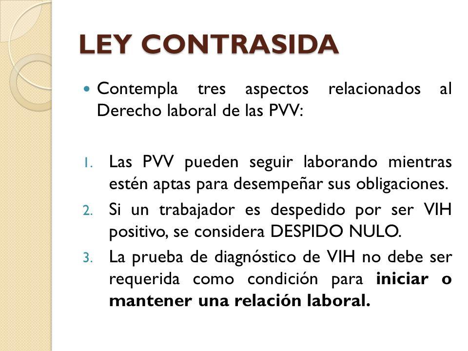 LEY CONTRASIDAContempla tres aspectos relacionados al Derecho laboral de las PVV: