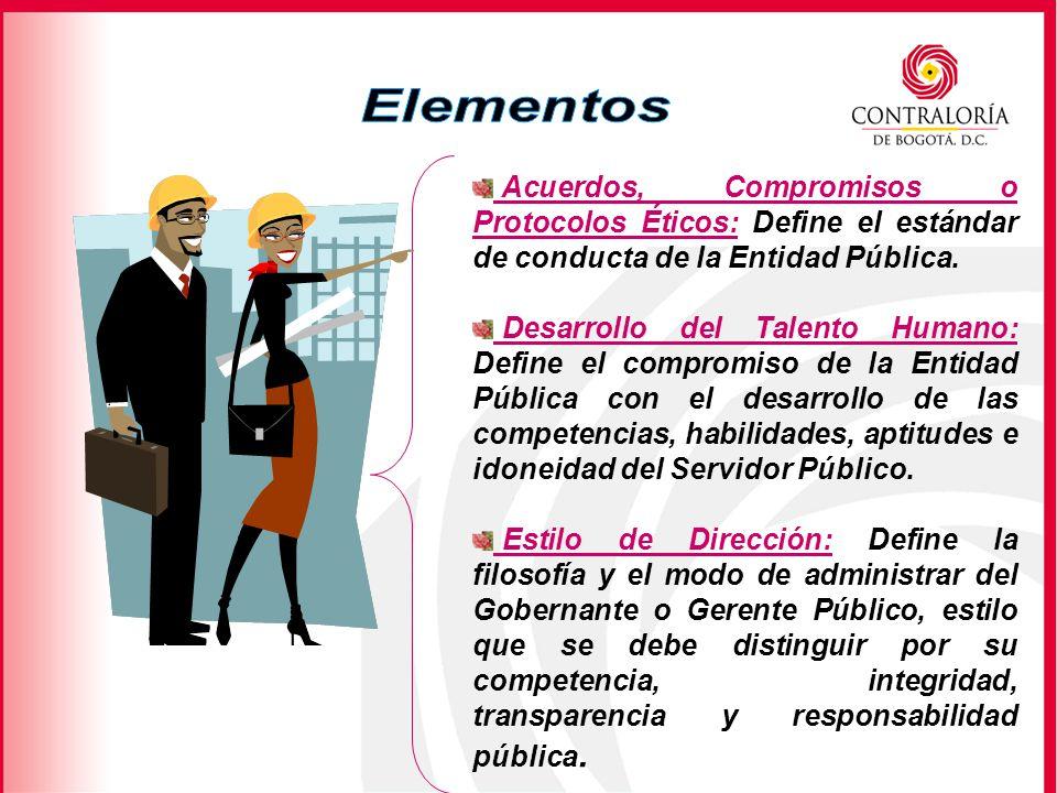Elementos Acuerdos, Compromisos o Protocolos Éticos: Define el estándar de conducta de la Entidad Pública.