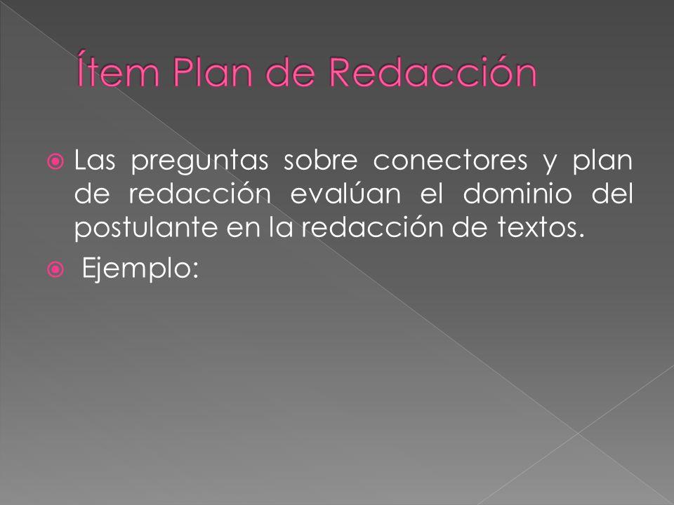 Ítem Plan de RedacciónLas preguntas sobre conectores y plan de redacción evalúan el dominio del postulante en la redacción de textos.