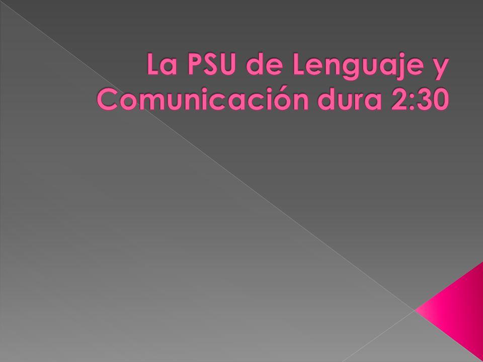 La PSU de Lenguaje y Comunicación dura 2:30