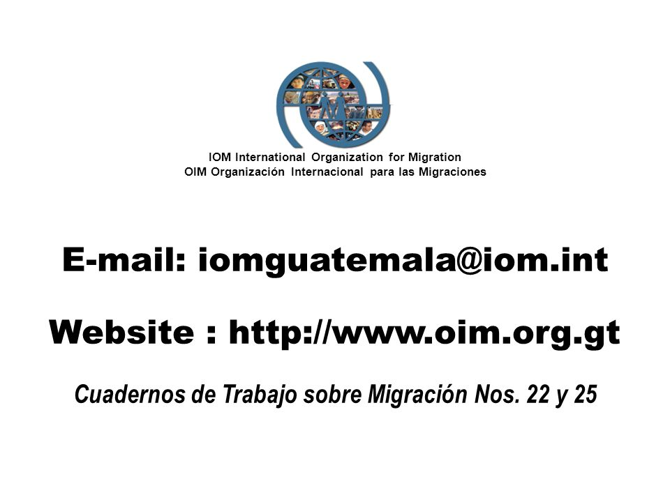 E-mail: iomguatemala@iom.int Website : http://www.oim.org.gt