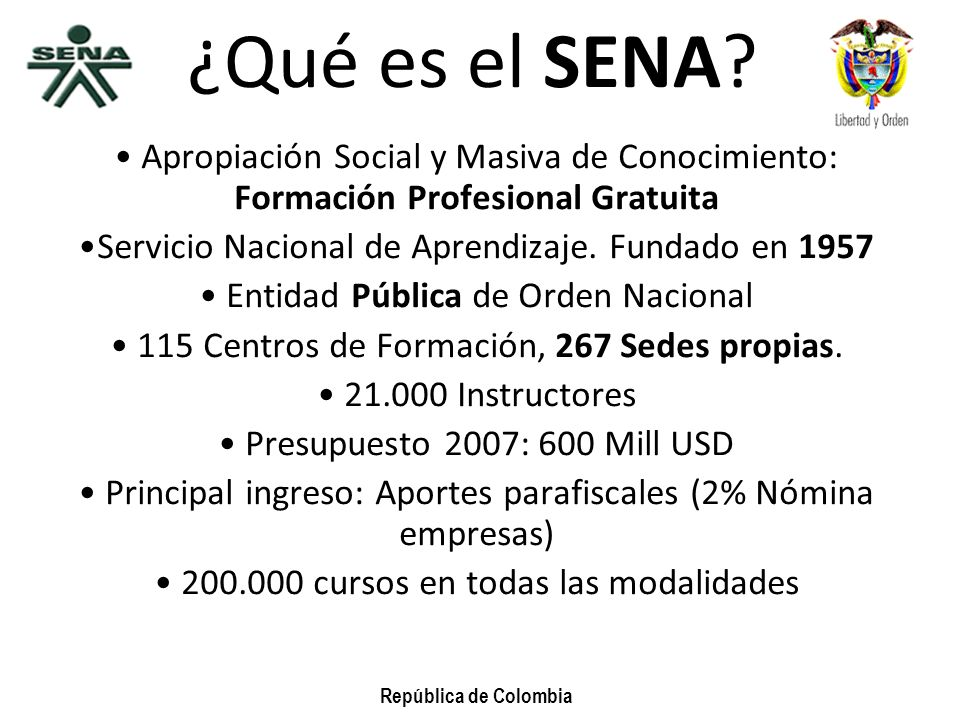 ¿Qué es el SENA Apropiación Social y Masiva de Conocimiento: Formación Profesional Gratuita. Servicio Nacional de Aprendizaje. Fundado en 1957.