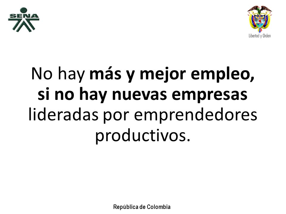 No hay más y mejor empleo, si no hay nuevas empresas lideradas por emprendedores productivos.