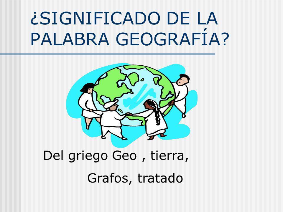 ¿SIGNIFICADO DE LA PALABRA GEOGRAFÍA