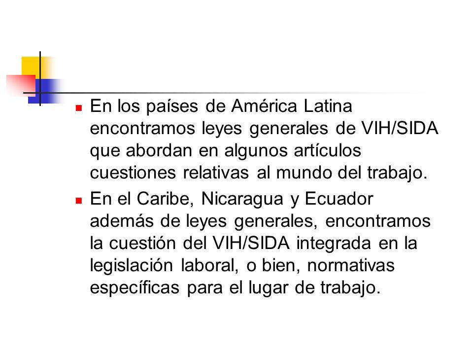 En los países de América Latina encontramos leyes generales de VIH/SIDA que abordan en algunos artículos cuestiones relativas al mundo del trabajo.