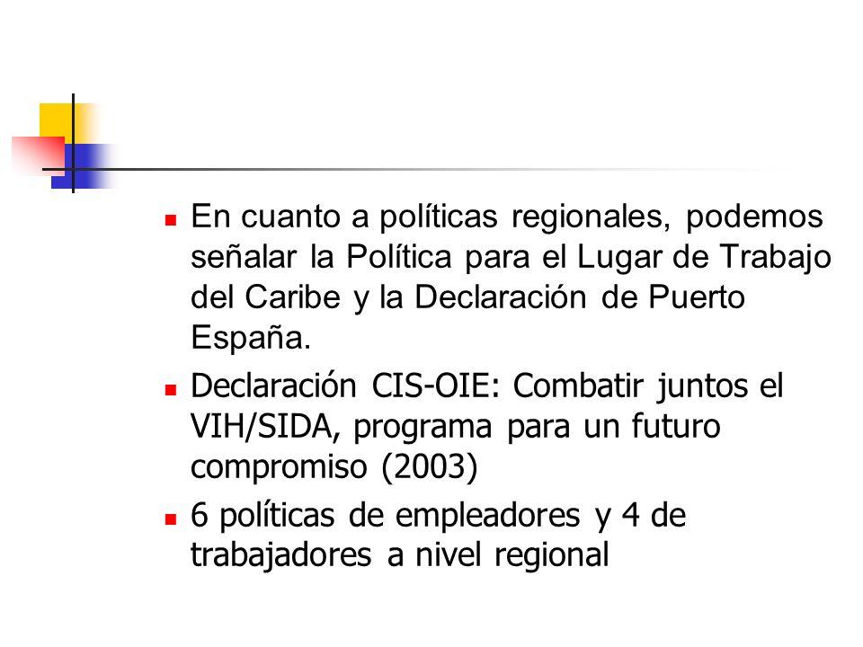 En cuanto a políticas regionales, podemos señalar la Política para el Lugar de Trabajo del Caribe y la Declaración de Puerto España.