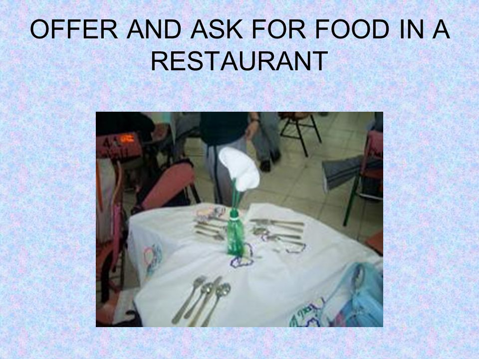 OFFER AND ASK FOR FOOD IN A RESTAURANT