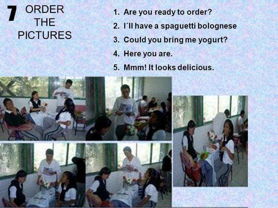 ORDER THE PICTURES 7 Are you ready to order