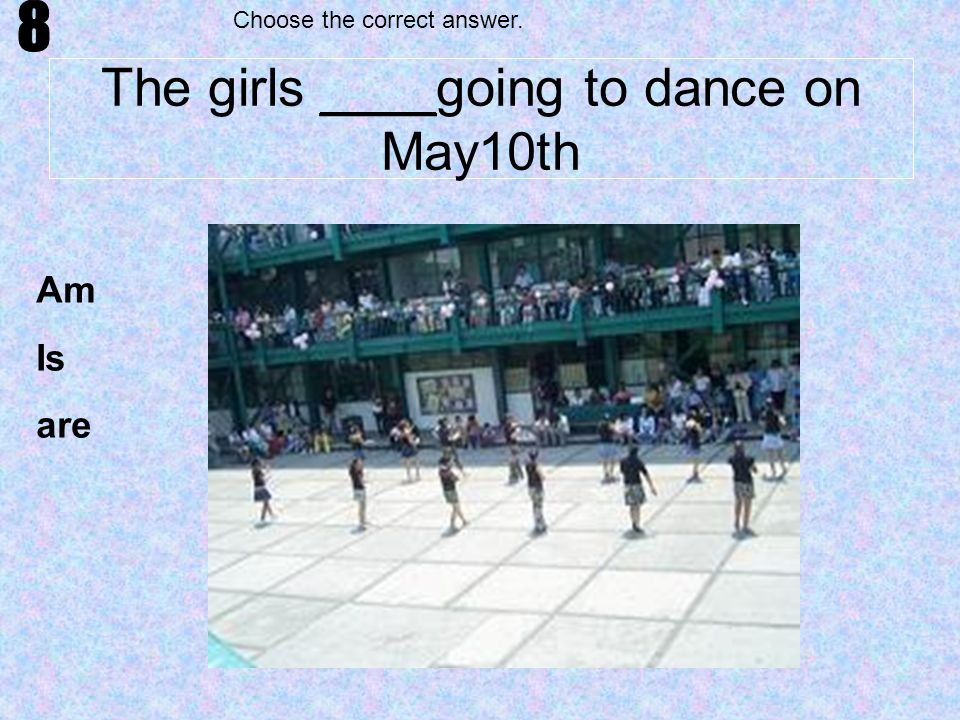 The girls ____going to dance on May10th