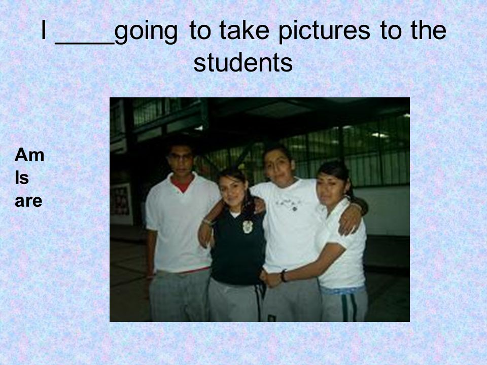 I ____going to take pictures to the students