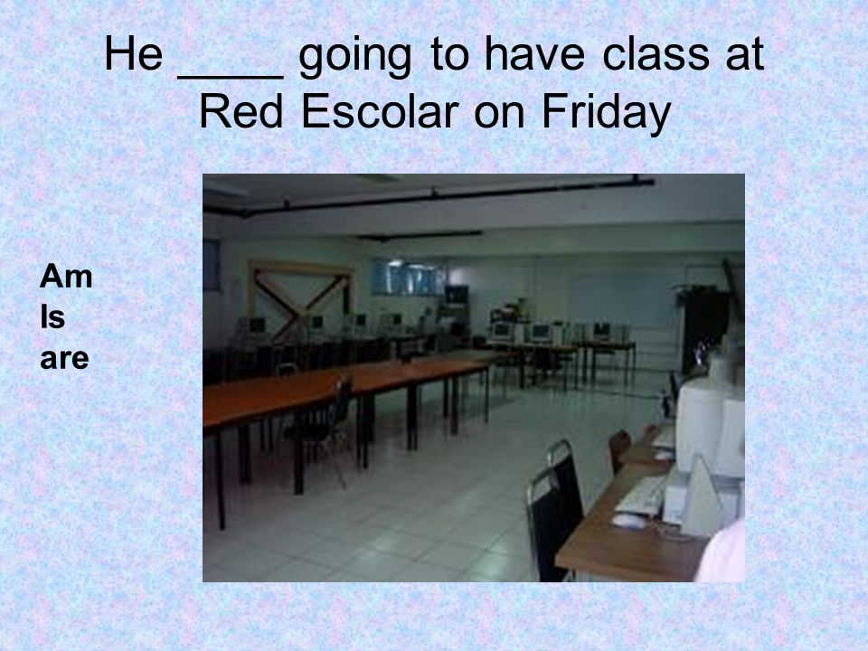 He ____ going to have class at Red Escolar on Friday