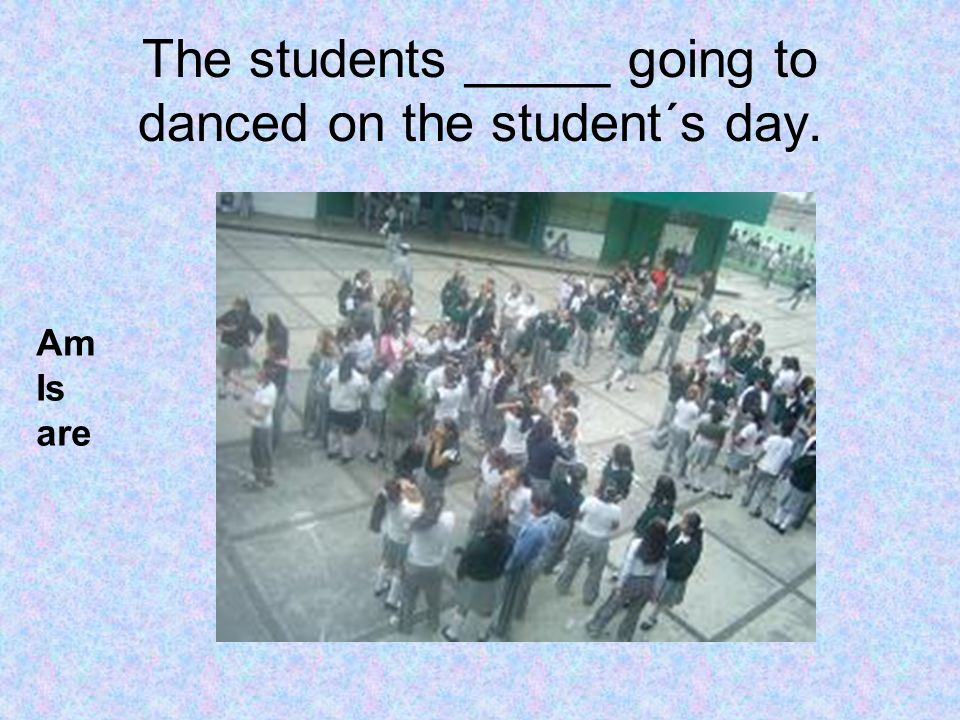 The students _____ going to danced on the student´s day.