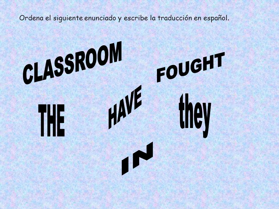 CLASSROOM FOUGHT HAVE they THE IN