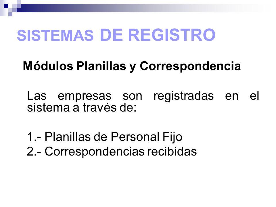 SISTEMAS DE REGISTRO Módulos Planillas y Correspondencia. Las empresas son registradas en el sistema a través de:
