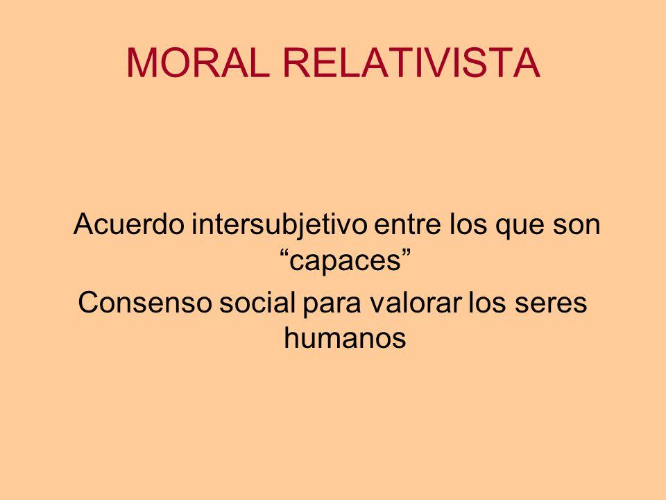 MORAL RELATIVISTA Acuerdo intersubjetivo entre los que son capaces