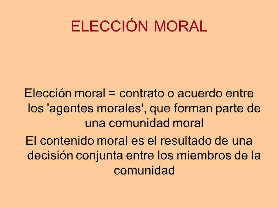 ELECCIÓN MORAL Elección moral = contrato o acuerdo entre los agentes morales , que forman parte de una comunidad moral.