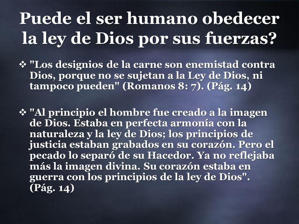 Puede el ser humano obedecer la ley de Dios por sus fuerzas