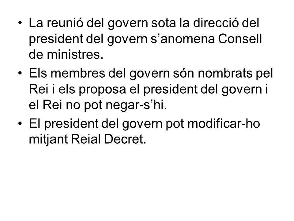 La reunió del govern sota la direcció del president del govern s'anomena Consell de ministres.