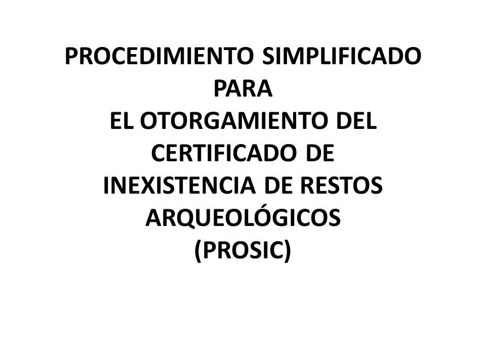 PROCEDIMIENTO SIMPLIFICADO PARA EL OTORGAMIENTO DEL CERTIFICADO DE INEXISTENCIA DE RESTOS ARQUEOLÓGICOS (PROSIC)