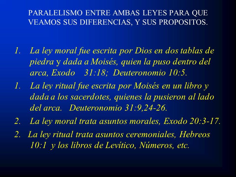 La ley moral trata asuntos morales, Exodo 20:3-17.