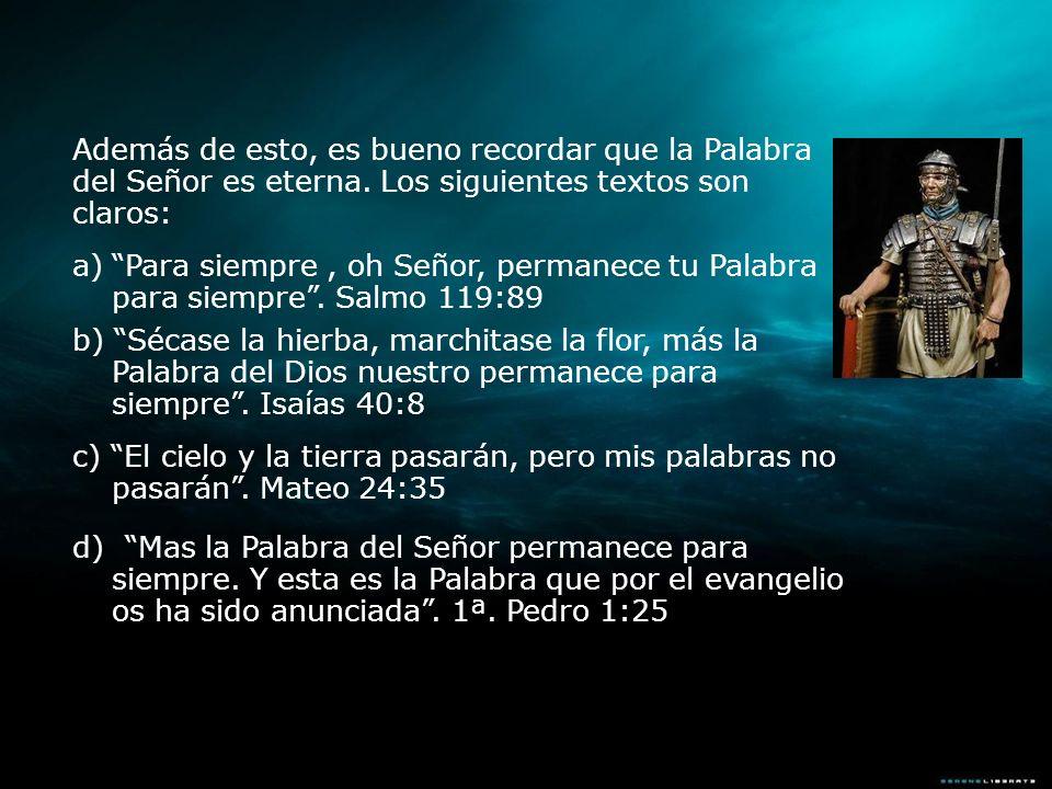 Además de esto, es bueno recordar que la Palabra del Señor es eterna