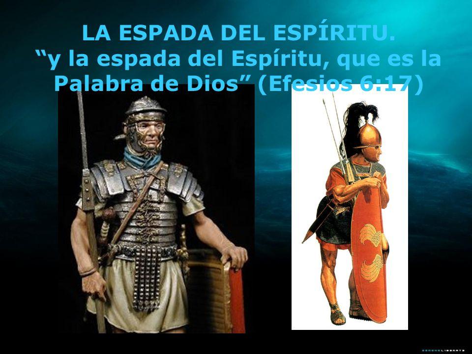 LA ESPADA DEL ESPÍRITU. y la espada del Espíritu, que es la Palabra de Dios (Efesios 6:17)