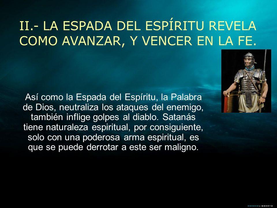 II.- LA ESPADA DEL ESPÍRITU REVELA COMO AVANZAR, Y VENCER EN LA FE.