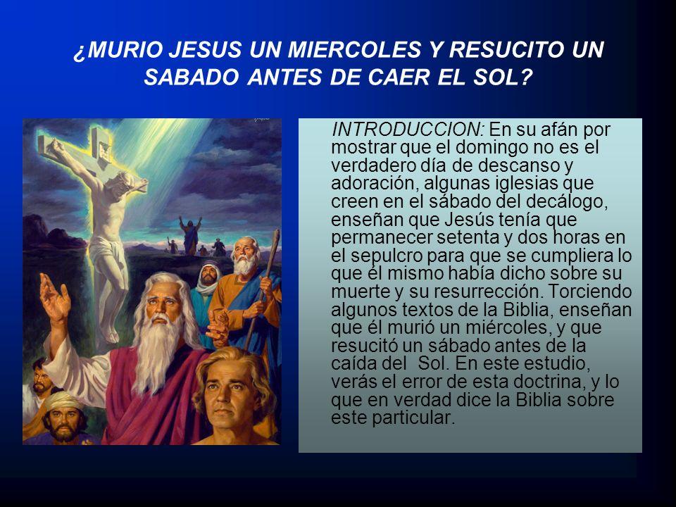 ¿MURIO JESUS UN MIERCOLES Y RESUCITO UN SABADO ANTES DE CAER EL SOL