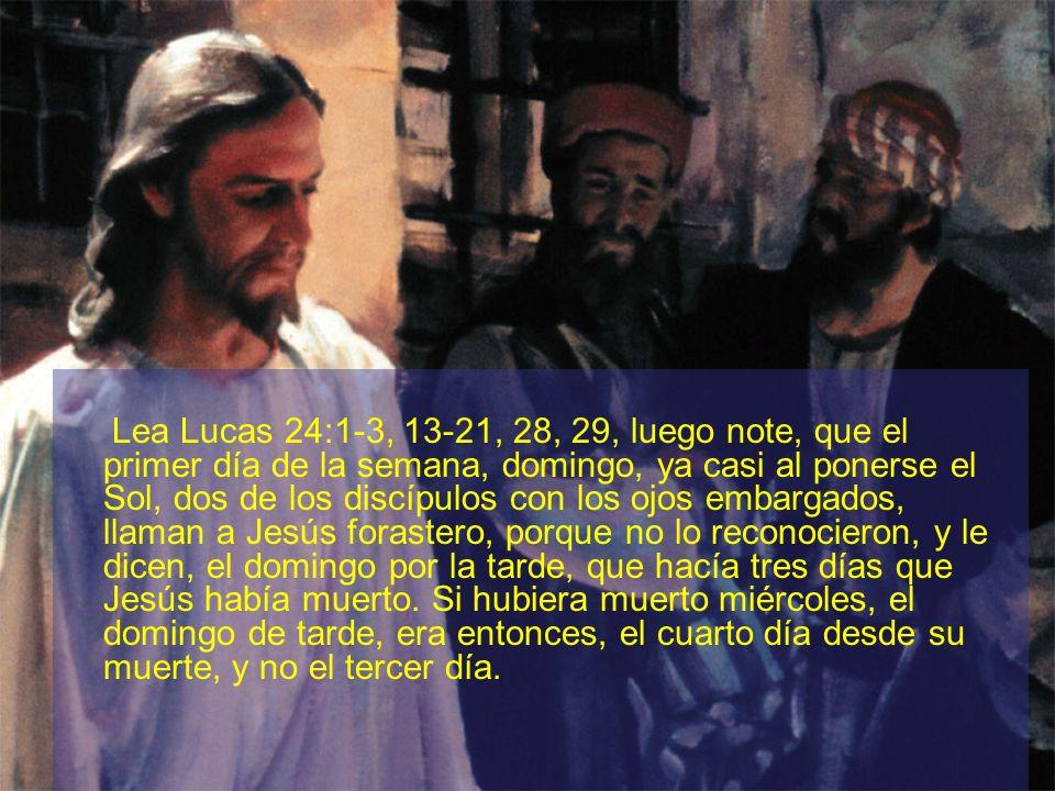 Lea Lucas 24:1-3, 13-21, 28, 29, luego note, que el primer día de la semana, domingo, ya casi al ponerse el Sol, dos de los discípulos con los ojos embargados, llaman a Jesús forastero, porque no lo reconocieron, y le dicen, el domingo por la tarde, que hacía tres días que Jesús había muerto.