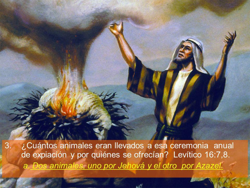 ¿Cuántos animales eran llevados a esa ceremonia anual de expiación y por quiénes se ofrecían Levítico 16:7,8.