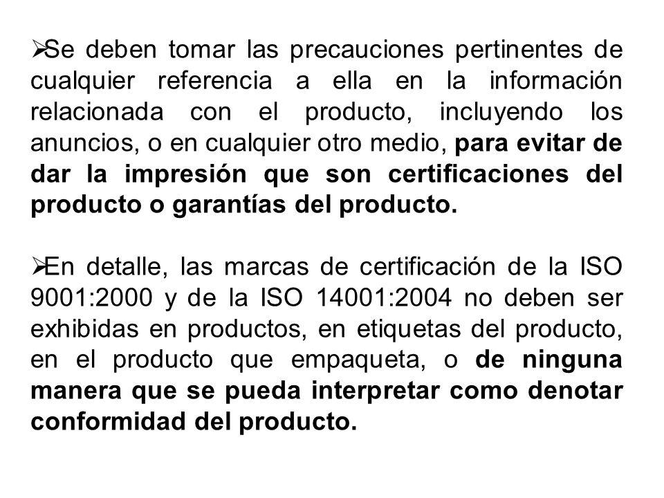 Se deben tomar las precauciones pertinentes de cualquier referencia a ella en la información relacionada con el producto, incluyendo los anuncios, o en cualquier otro medio, para evitar de dar la impresión que son certificaciones del producto o garantías del producto.