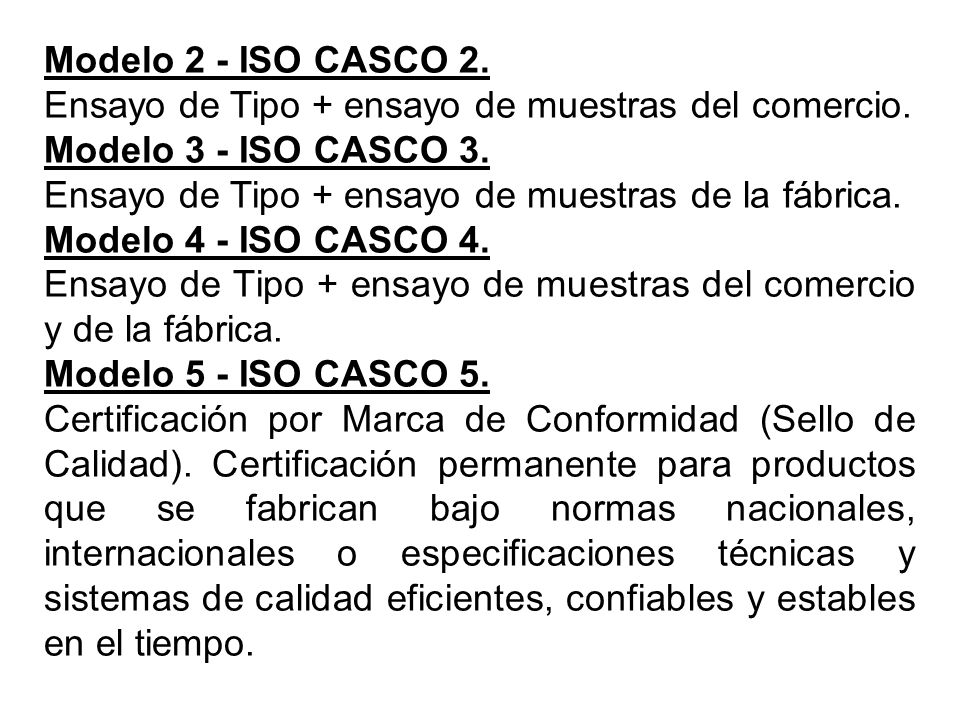 Modelo 2 - ISO CASCO 2. Ensayo de Tipo + ensayo de muestras del comercio. Modelo 3 - ISO CASCO 3.