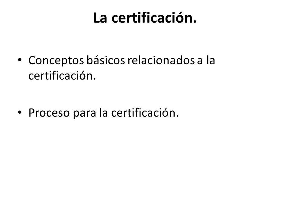 La certificación. Conceptos básicos relacionados a la certificación.