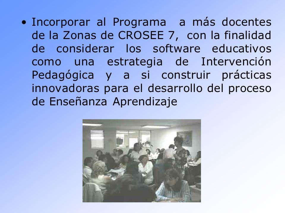 Incorporar al Programa a más docentes de la Zonas de CROSEE 7, con la finalidad de considerar los software educativos como una estrategia de Intervención Pedagógica y a si construir prácticas innovadoras para el desarrollo del proceso de Enseñanza Aprendizaje
