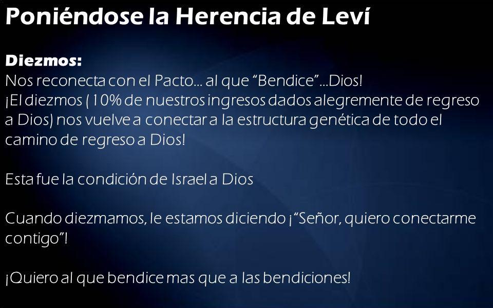 Poniéndose la Herencia de Leví Diezmos: Nos reconecta con el Pacto… al que Bendice …Dios.