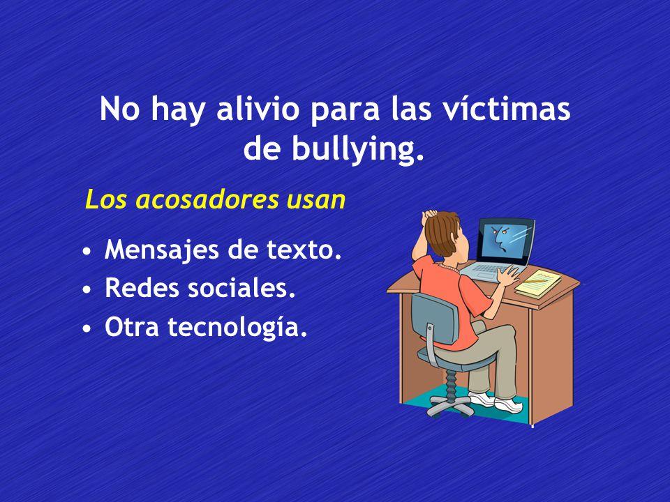 No hay alivio para las víctimas de bullying.