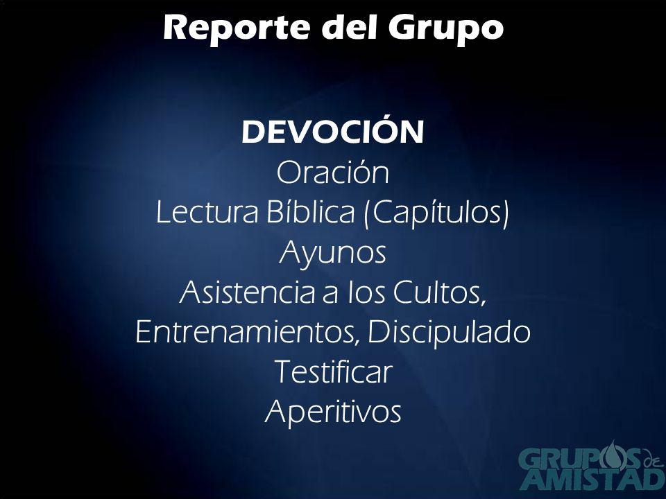 Reporte del GrupoDEVOCIÓN Oración Lectura Bíblica (Capítulos) Ayunos Asistencia a los Cultos, Entrenamientos, Discipulado Testificar Aperitivos.
