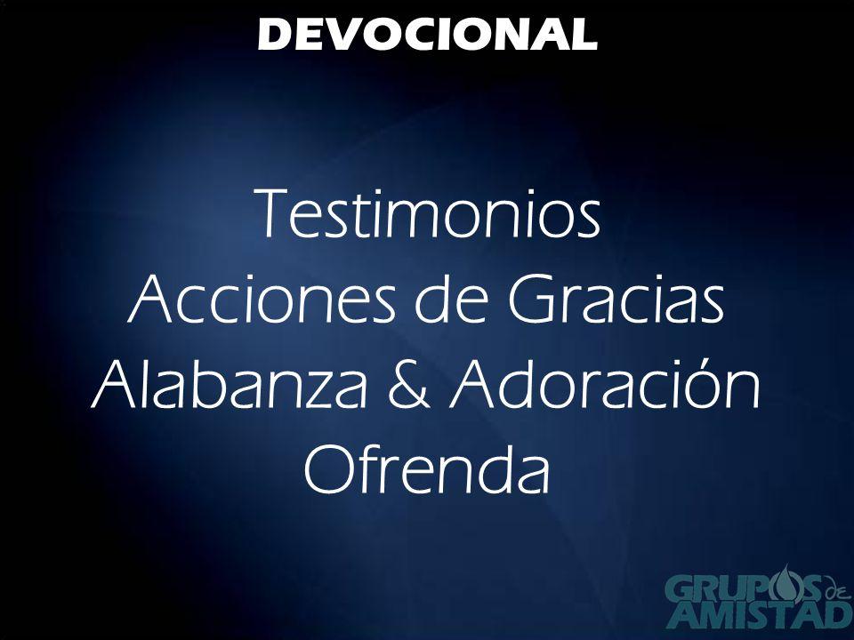 Testimonios Acciones de Gracias Alabanza & Adoración Ofrenda