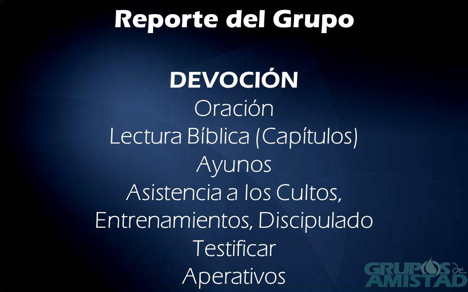 Reporte del GrupoDEVOCIÓN Oración Lectura Bíblica (Capítulos) Ayunos Asistencia a los Cultos, Entrenamientos, Discipulado Testificar Aperativos.