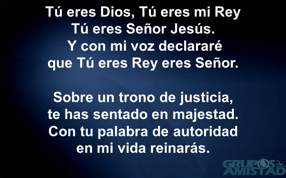 Tú eres Dios, Tú eres mi Rey Tú eres Señor Jesús