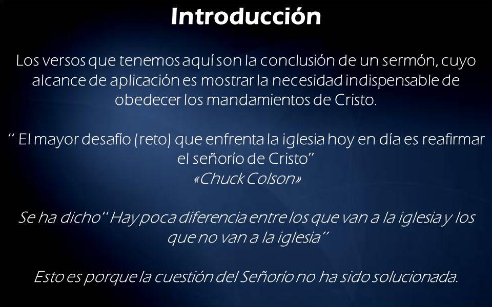 Introducción Los versos que tenemos aquí son la conclusión de un sermón, cuyo alcance de aplicación es mostrar la necesidad indispensable de obedecer los mandamientos de Cristo.