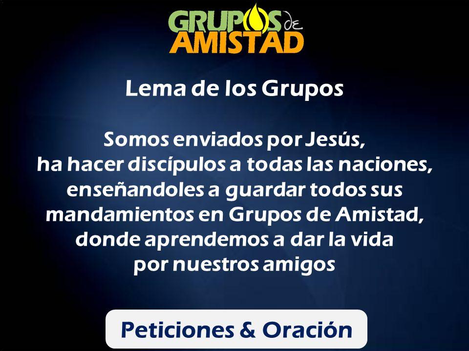 Lema de los Grupos Somos enviados por Jesús, ha hacer discípulos a todas las naciones, enseñandoles a guardar todos sus mandamientos en Grupos de Amistad, donde aprendemos a dar la vida por nuestros amigos