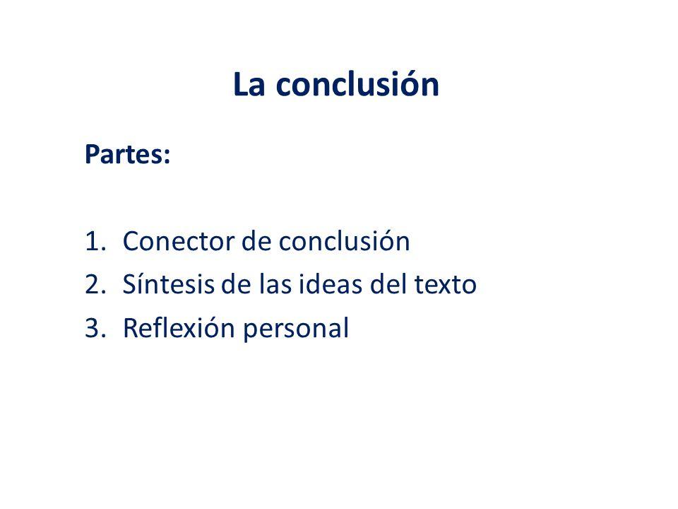 La conclusión Partes: Conector de conclusión