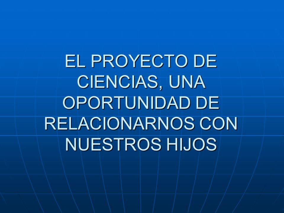 EL PROYECTO DE CIENCIAS, UNA OPORTUNIDAD DE RELACIONARNOS CON NUESTROS HIJOS
