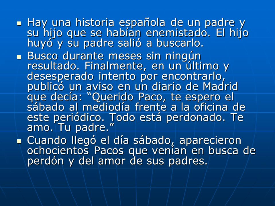 Hay una historia española de un padre y su hijo que se habían enemistado. El hijo huyó y su padre salió a buscarlo.