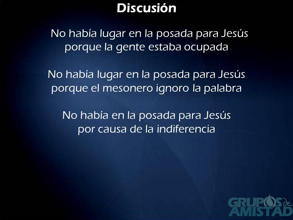 No había lugar en la posada para Jesús porque la gente estaba ocupada No había lugar en la posada para Jesús porque el mesonero ignoro la palabra No había en la posada para Jesús por causa de la indiferencia