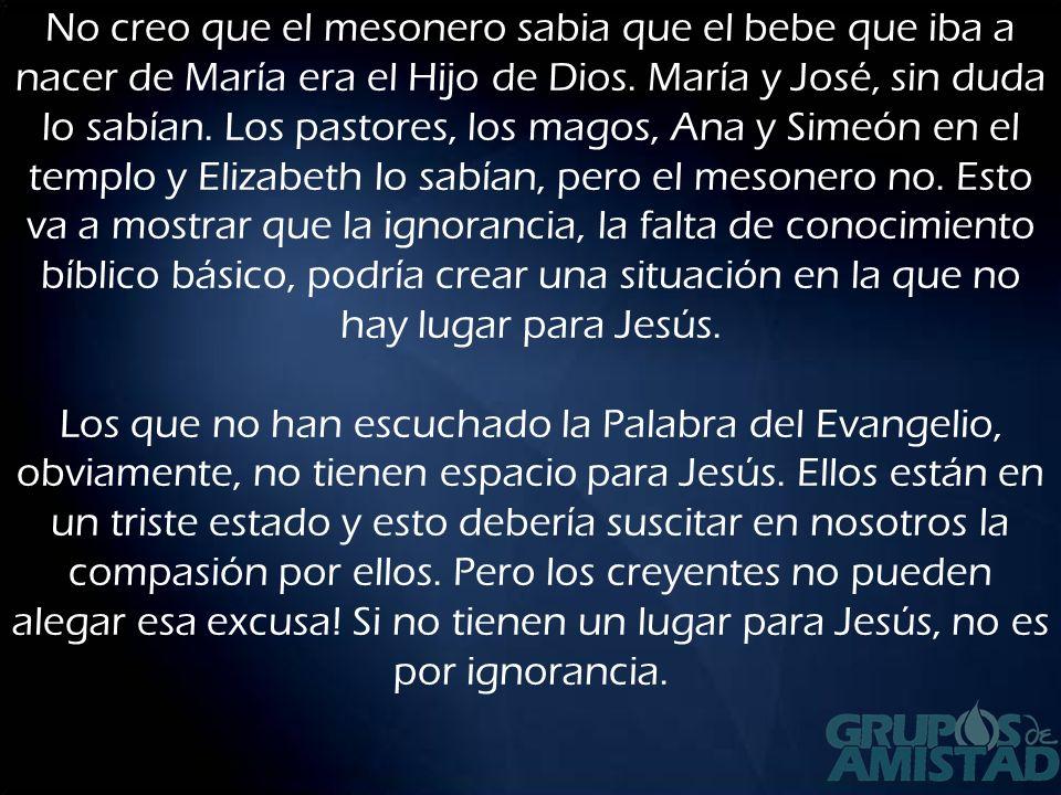 No creo que el mesonero sabia que el bebe que iba a nacer de María era el Hijo de Dios.