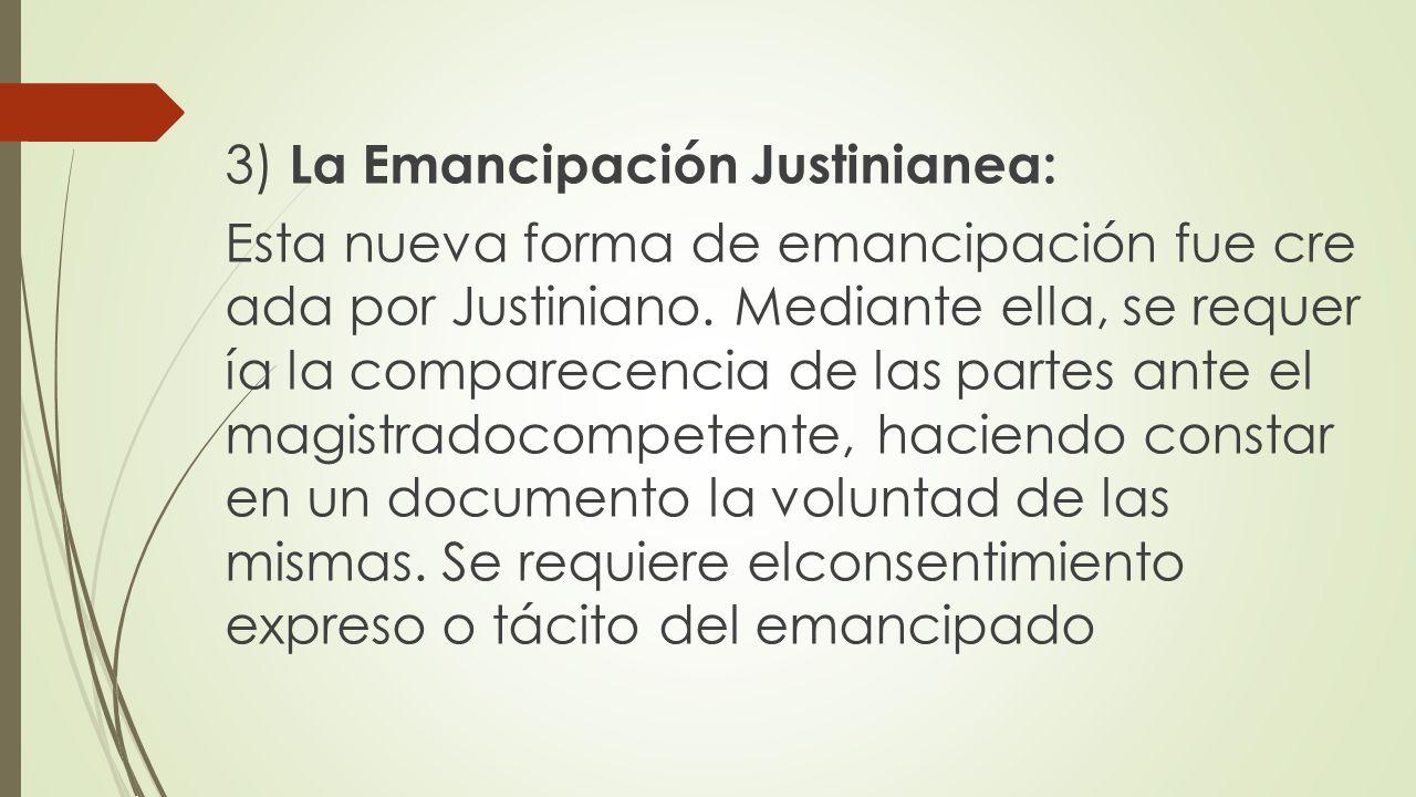 3) La Emancipación Justinianea: Esta nueva forma de emancipación fue cre ada por Justiniano.