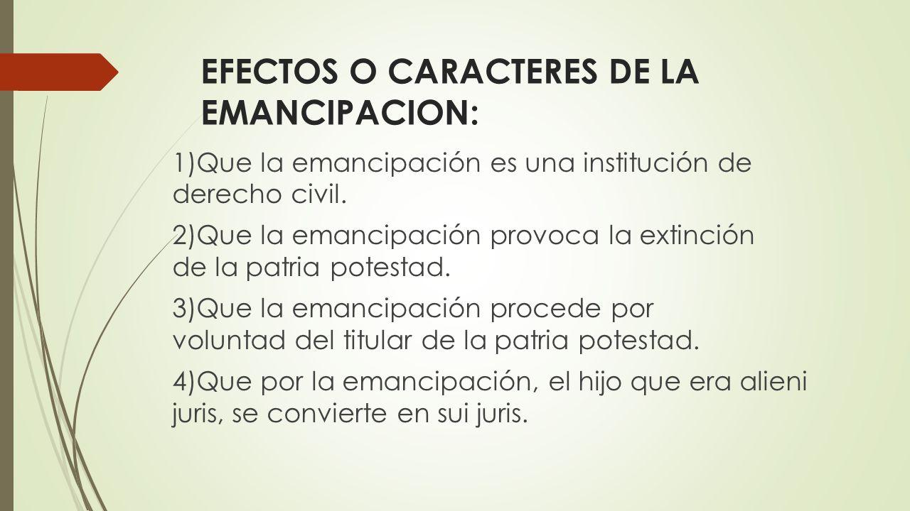 EFECTOS O CARACTERES DE LA EMANCIPACION: